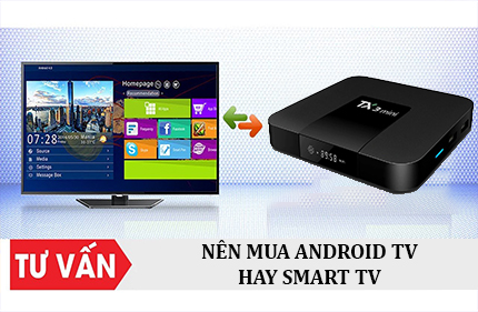 NÊN MUA TV BOX HAY SMART TV